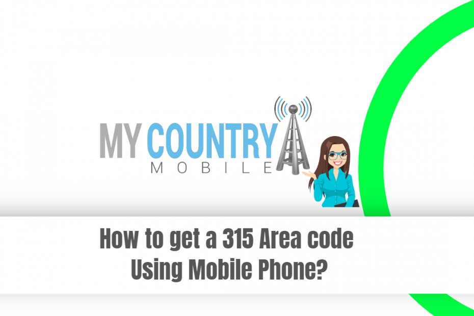 How to get a 315 Area code Using Mobile Phone? - My Country Mobile