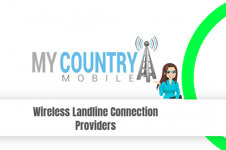 Wireless Landline Connection ProviderWireless Landline Connection Providers - My Country Mobiles - My Country Mobile