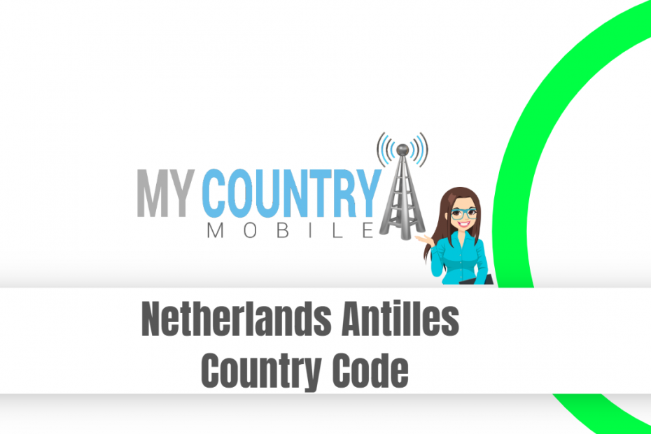 Netherlands Antilles Country Code - My Country Mobile