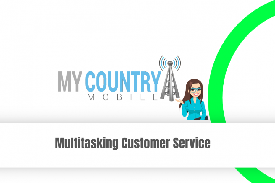 Multitasking Customer Service - My Country Mobile