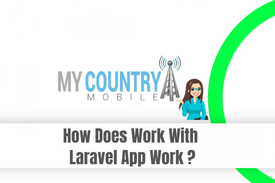 How Does Work With Laravel App Work ? - My Country Mobile